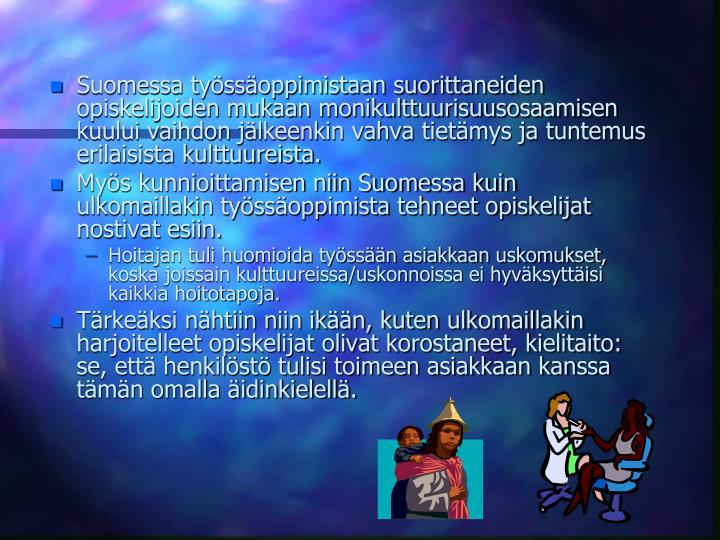 Suomessa tyssoppimistaan suorittaneiden opiskelijoiden mukaan monikulttuurisuusosaamisen kuului vaihdon jlkeenkin vahva tietmys ja tuntemus erilaisista kulttuureista.