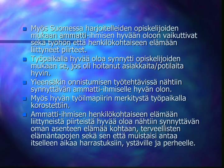 Mys Suomessa harjoitelleiden opiskelijoiden mukaan ammatti-ihmisen hyvn oloon vaikuttivat sek tyhn ett henkilkohtaiseen elmn liittyneet piirteet.