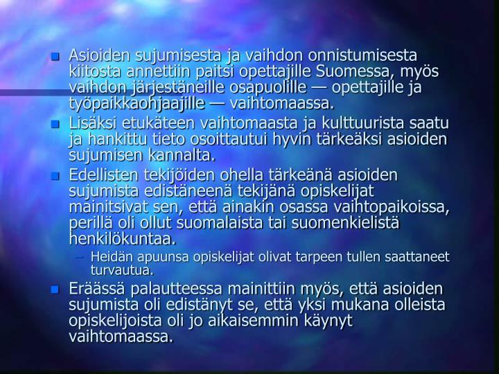 Asioiden sujumisesta ja vaihdon onnistumisesta kiitosta annettiin paitsi opettajille Suomessa, mys vaihdon jrjestneille osapuolille  opettajille ja typaikkaohjaajille  vaihtomaassa.