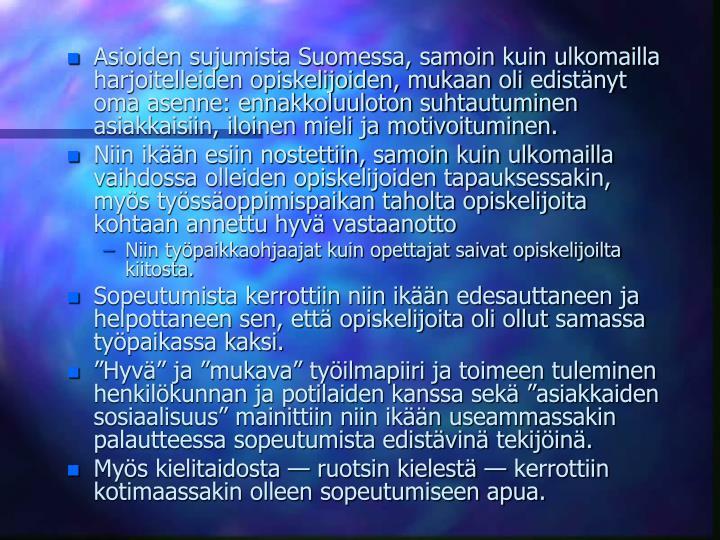 Asioiden sujumista Suomessa, samoin kuin ulkomailla harjoitelleiden opiskelijoiden, mukaan oli edistnyt oma asenne: ennakkoluuloton suhtautuminen asiakkaisiin, iloinen mieli ja motivoituminen.