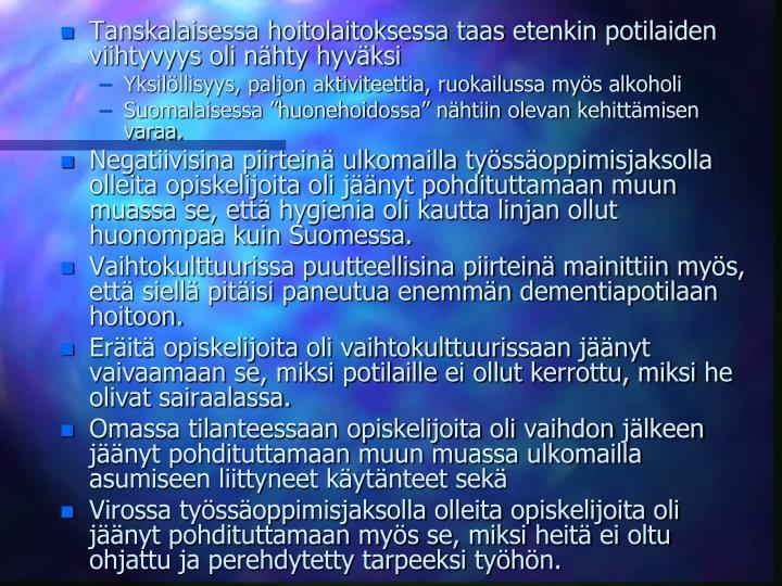 Tanskalaisessa hoitolaitoksessa taas etenkin potilaiden viihtyvyys oli nhty hyvksi