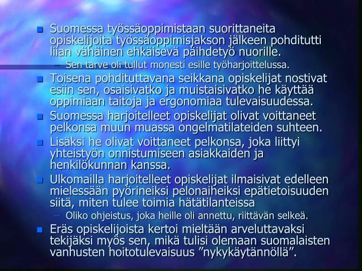 Suomessa tyssoppimistaan suorittaneita opiskelijoita tyssoppimisjakson jlkeen pohditutti liian vhinen ehkisev pihdety nuorille.