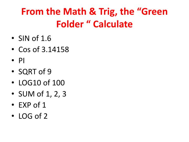 "From the Math & Trig, the ""Green Folder "" Calculate"
