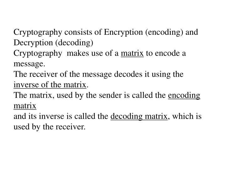 Cryptography consists of Encryption (encoding) and Decryption (decoding)