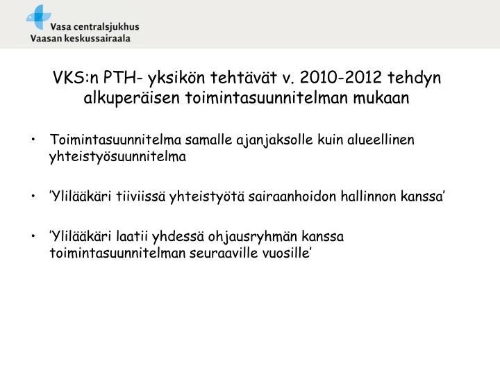 VKS:n PTH- yksikön tehtävät v. 2010-2012 tehdyn alkuperäisen toimintasuunnitelman mukaan