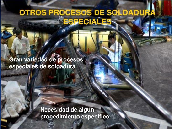 OTROS PROCESOS DE SOLDADURA ESPECIALES