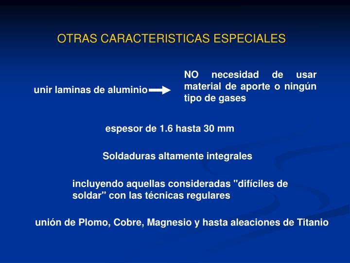 OTRAS CARACTERISTICAS ESPECIALES
