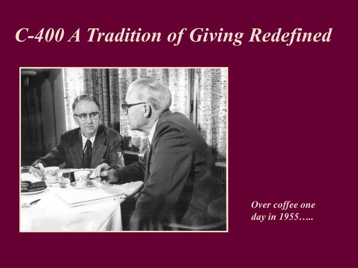 C-400 A Tradition of Giving Redefined