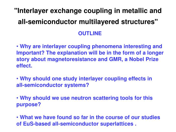 Interlayer exchange coupling in metallic and all semiconductor multilayered structures