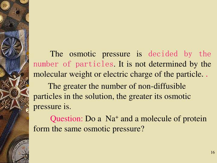 The osmotic pressure is