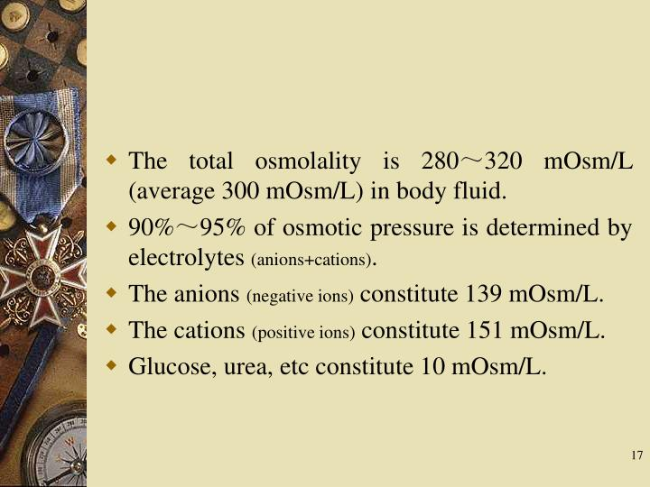 The total osmolality is 280~320 mOsm/L (average 300 mOsm/L) in body fluid.