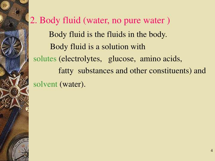 2. Body fluid (water, no pure water )