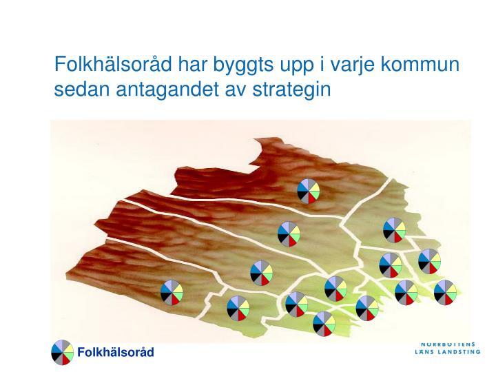 Folkhälsoråd har byggts upp i varje kommun sedan antagandet av strategin