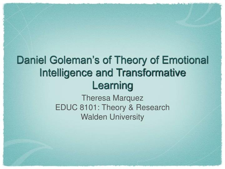 Daniel goleman s of theory of emotional intelligence and transformative learning