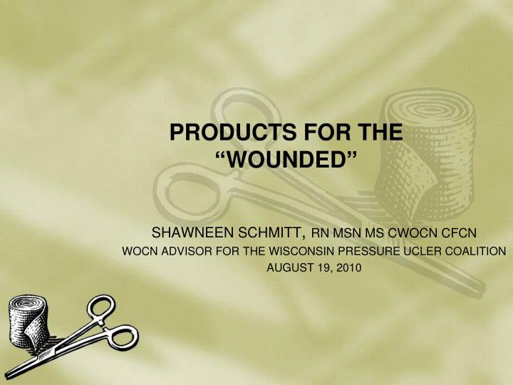"""PRODUCTS FOR THE """"WOUNDED"""""""