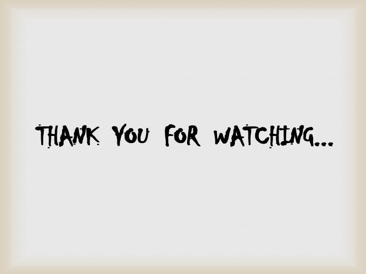THANK  YOU  FOR  WATCHING...