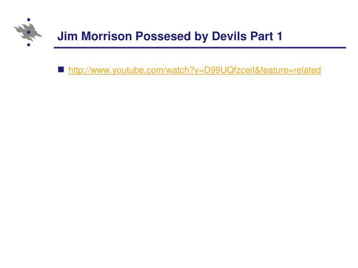 Jim Morrison Possesed by Devils Part 1
