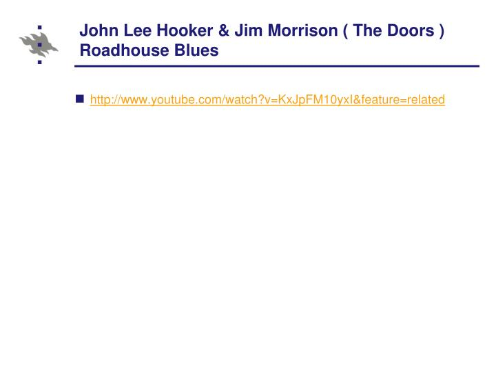 John Lee Hooker & Jim Morrison ( The Doors ) Roadhouse Blues