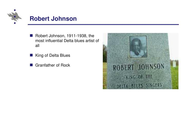 Robert Johnson, 1911-1938, the most influential Delta blues artist of all