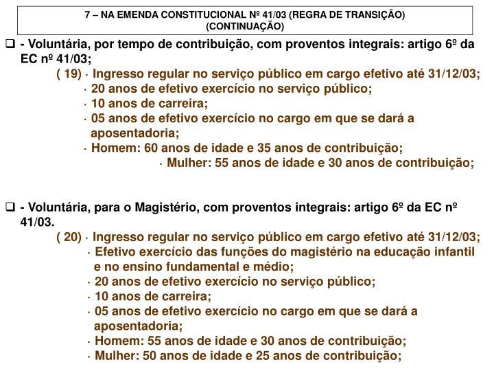 7 – NA EMENDA CONSTITUCIONAL Nº 41/03 (REGRA DE TRANSIÇÃO)