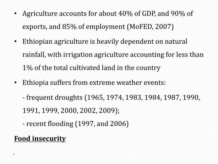 Agriculture accounts for about 40% of GDP, and 90% of exports, and 85% of employment (