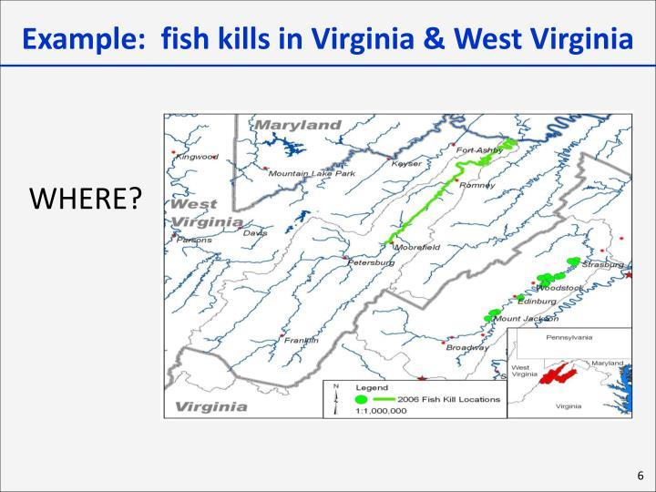 Example:  fish kills in Virginia & West Virginia
