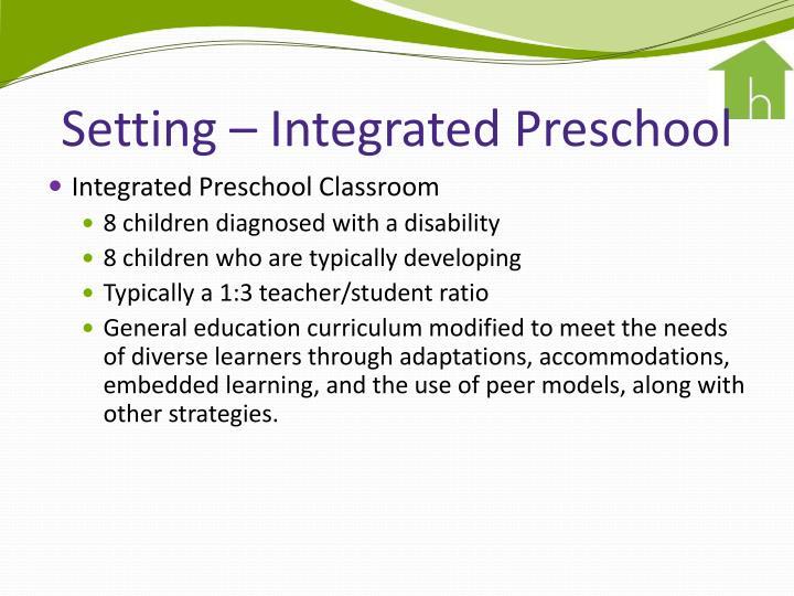 Setting – Integrated Preschool