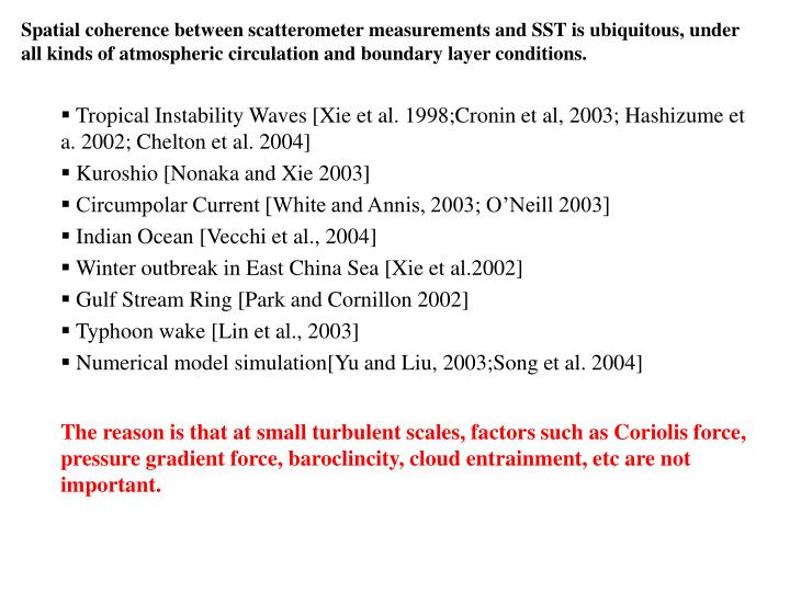 Spatial coherence between scatterometer measurements and SST is ubiquitous, under all kinds of atmospheric circulation and boundary layer conditions.