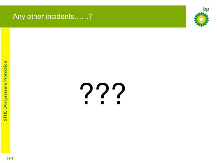 Any other incidents……?
