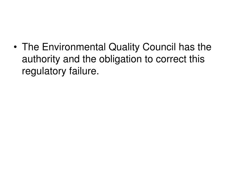 The Environmental Quality Council has the authority and the obligation to correct this regulatory failure.
