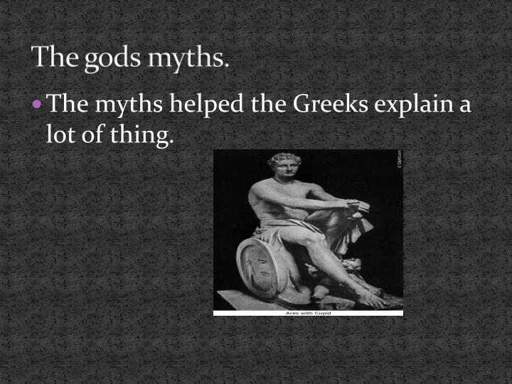 The gods myths.