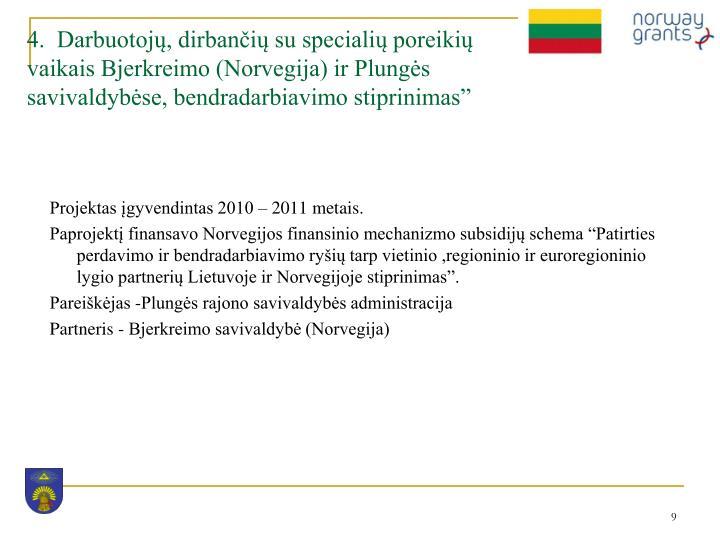"""4.  Darbuotojų, dirbančių su specialių poreikių vaikais Bjerkreimo (Norvegija) ir Plungės savivaldybėse, bendradarbiavimo stiprinimas"""""""
