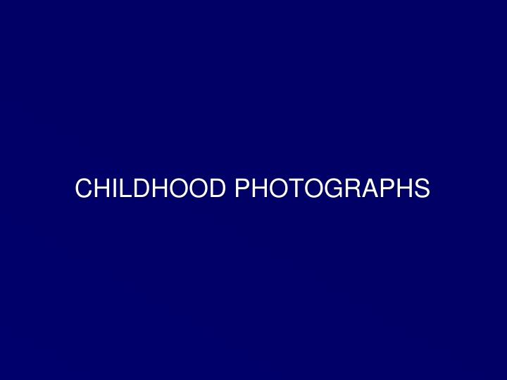 CHILDHOOD PHOTOGRAPHS
