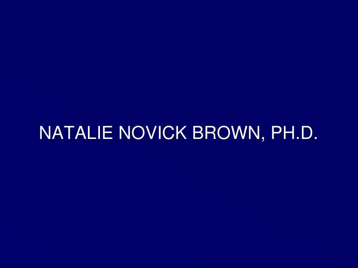 NATALIE NOVICK BROWN, PH.D.