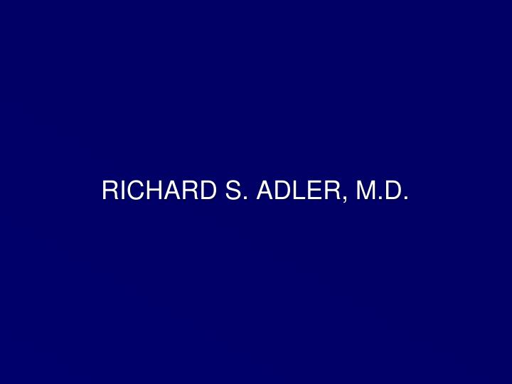 RICHARD S. ADLER, M.D.