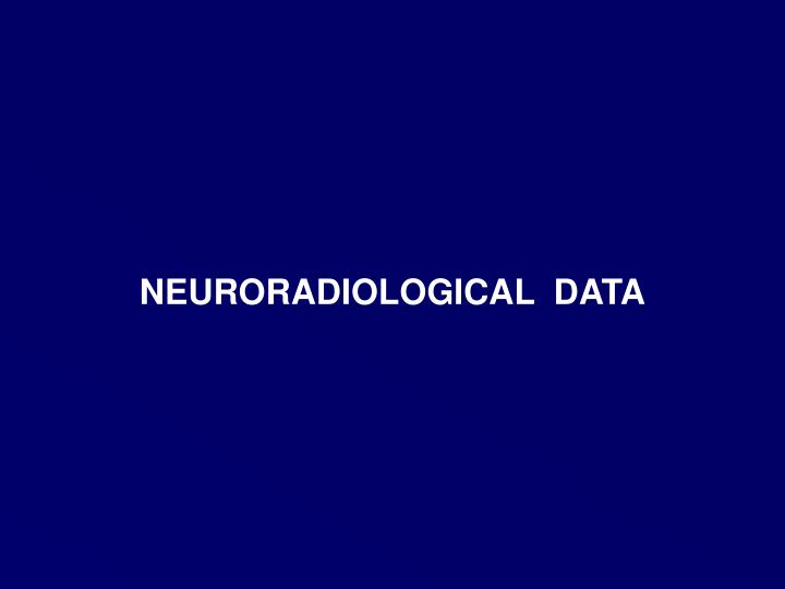 NEURORADIOLOGICAL  DATA