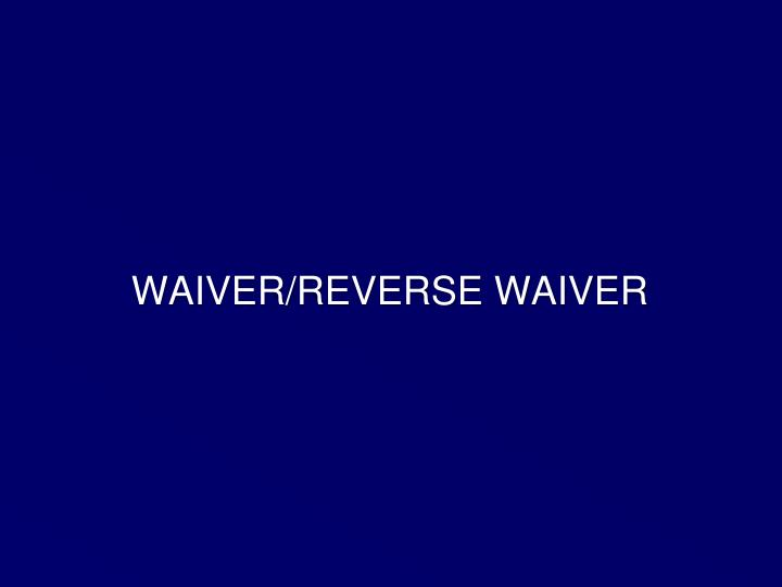 WAIVER/REVERSE WAIVER
