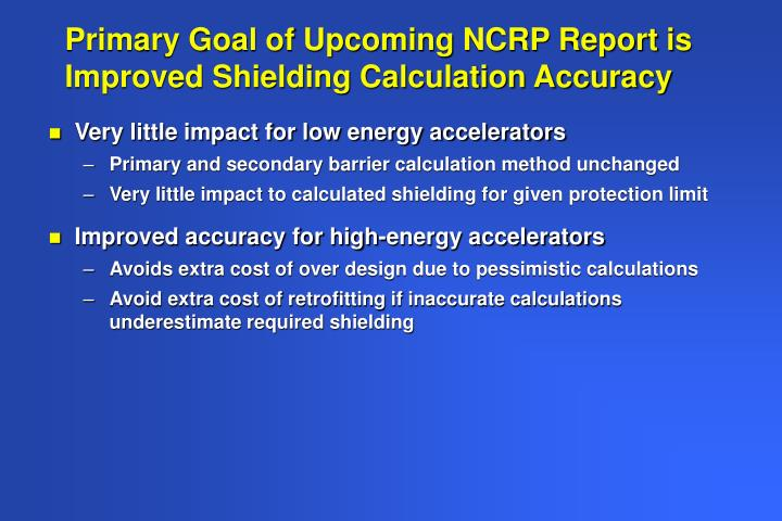 Primary Goal of Upcoming NCRP Report is Improved Shielding Calculation Accuracy