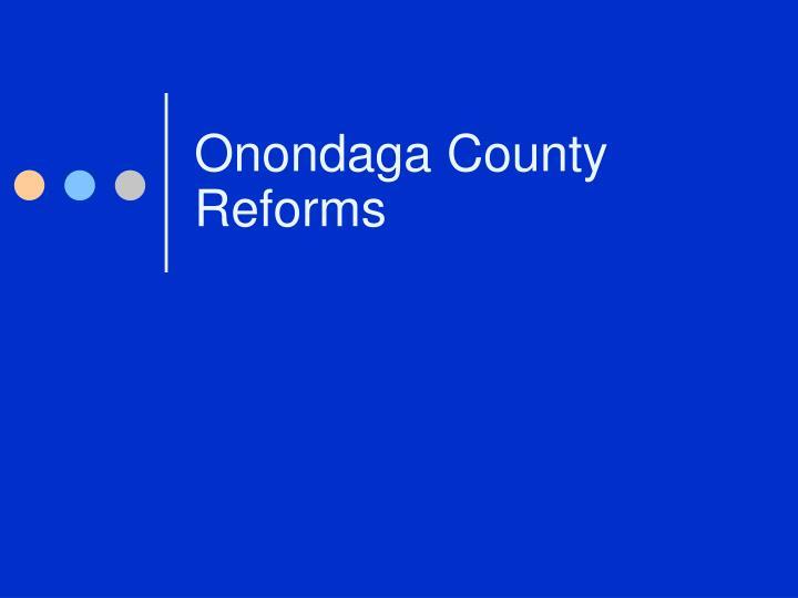 Onondaga County Reforms