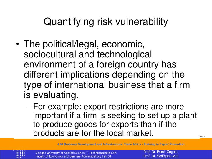 The political/legal, economic, sociocultural and technological environment of a foreign country has different implications depending on the type of international business that a firm is evaluating.