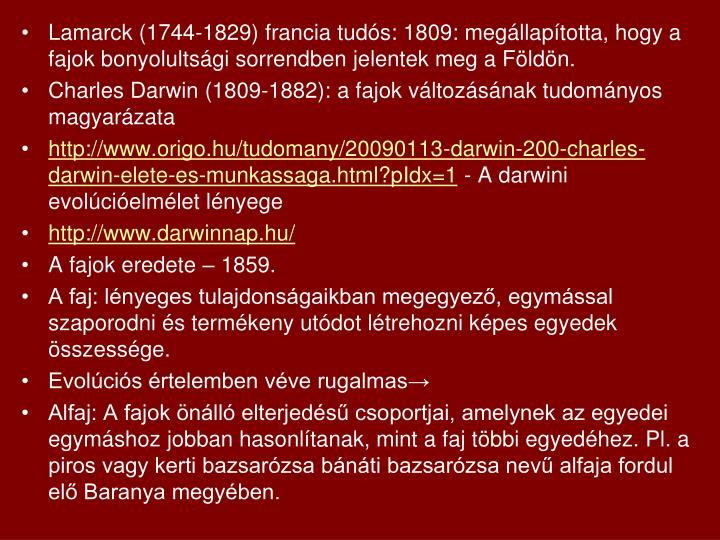 Lamarck (1744-1829) francia tudós: 1809: megállapította, hogy a fajok bonyolultsági sorrendben jelentek meg a Földön.