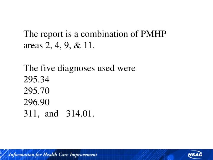 The report is a combination of PMHP areas 2, 4, 9, & 11.