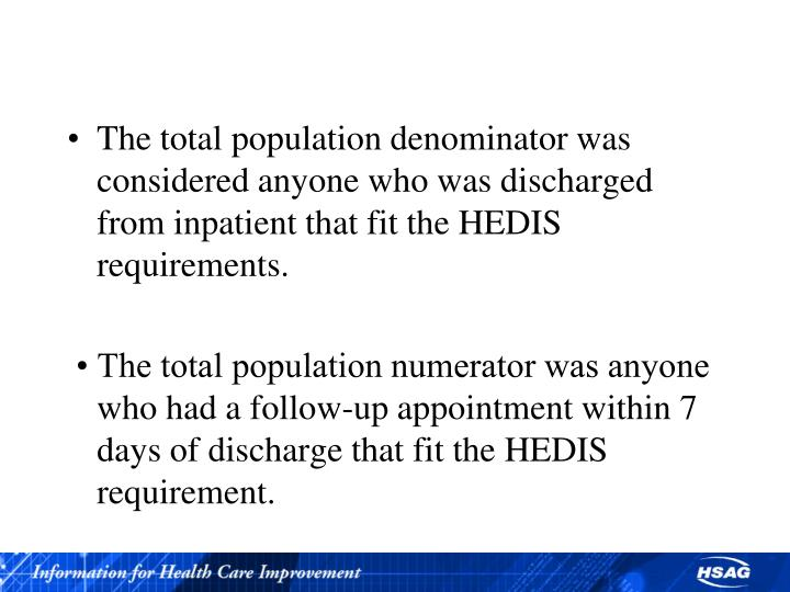 •The total population denominator was considered anyone who was discharged from inpatient that fit the HEDIS requirements.