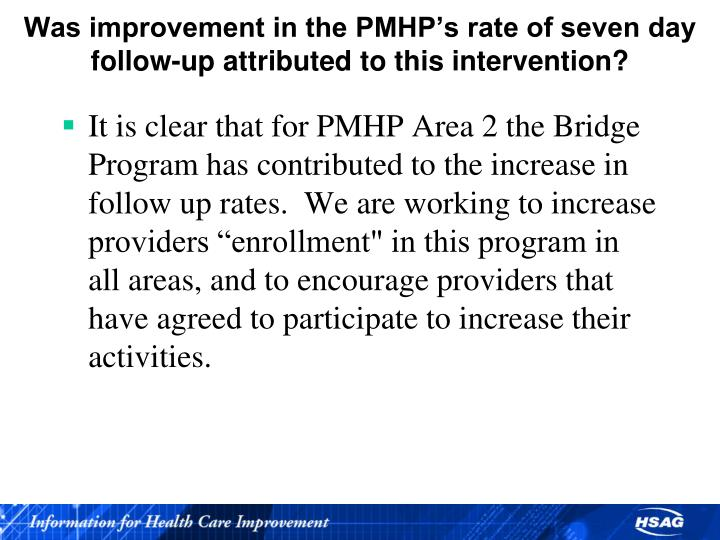 Was improvement in the PMHP's rate of seven day follow-up attributed to this intervention?