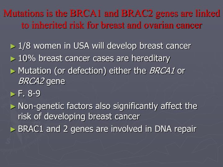 Mutations is the BRCA1 and BRAC2 genes are linked to inherited risk for breast and ovarian cancer