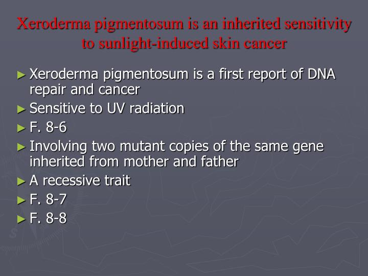 Xeroderma pigmentosum is an inherited sensitivity to sunlight-induced skin cancer