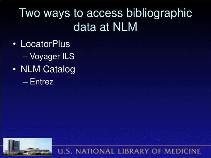Two ways to access bibliographic data at NLM
