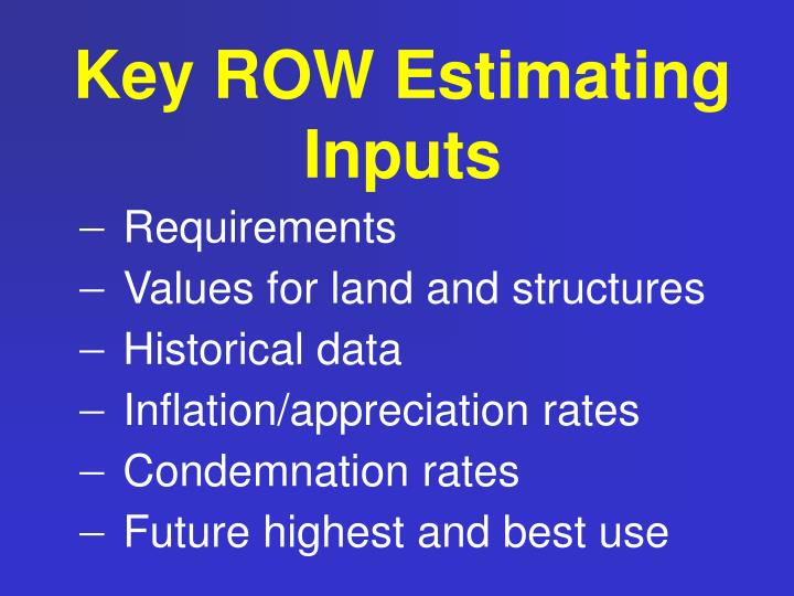 Key ROW Estimating Inputs