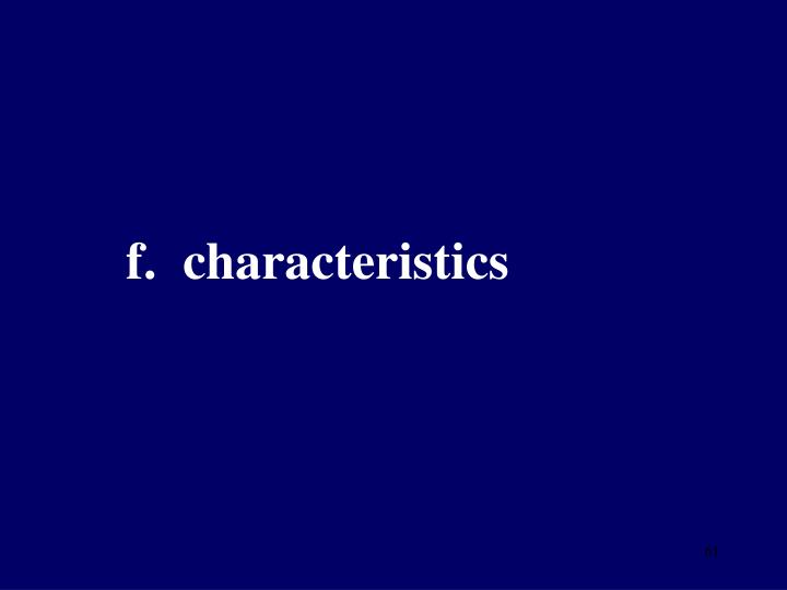 f.  characteristics