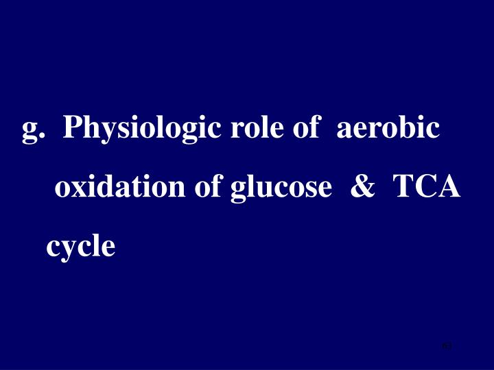 g.  Physiologic role of  aerobic